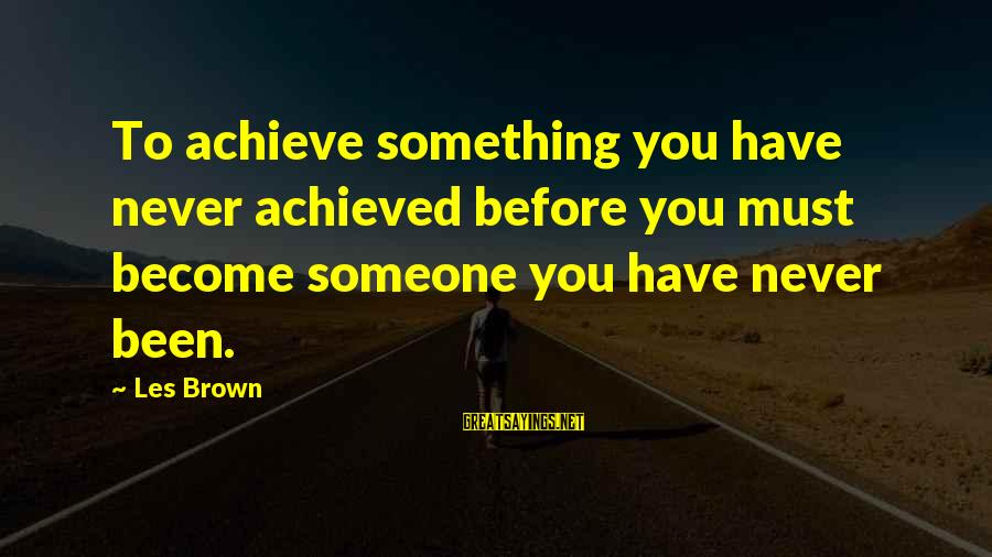Ubuntu Random Sayings By Les Brown: To achieve something you have never achieved before you must become someone you have never
