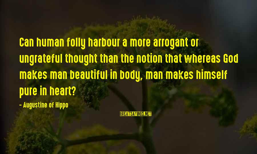 Udaan Sayings By Augustine Of Hippo: Can human folly harbour a more arrogant or ungrateful thought than the notion that whereas