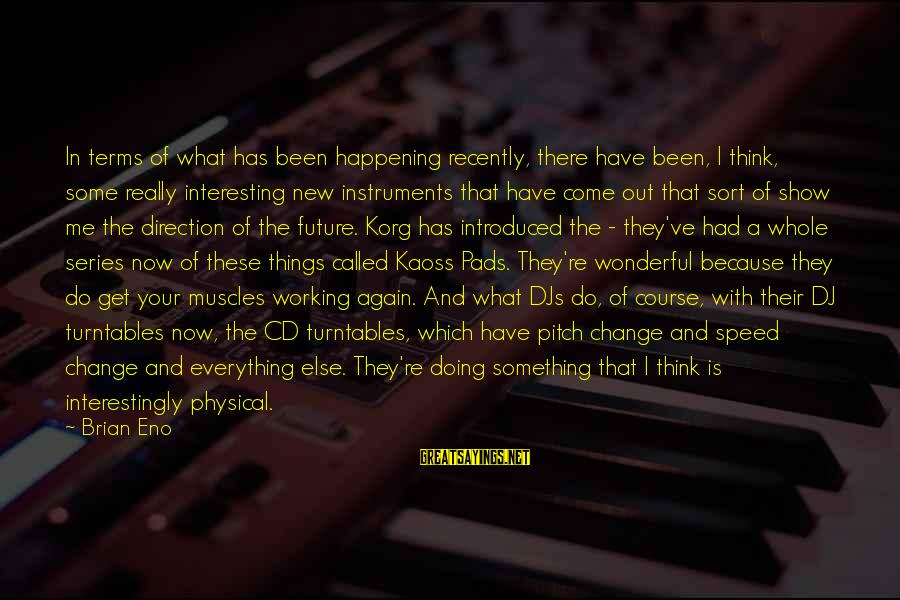 Udaan Sayings By Brian Eno: In terms of what has been happening recently, there have been, I think, some really