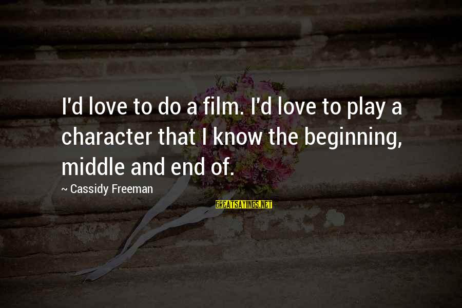 Udaan Sayings By Cassidy Freeman: I'd love to do a film. I'd love to play a character that I know