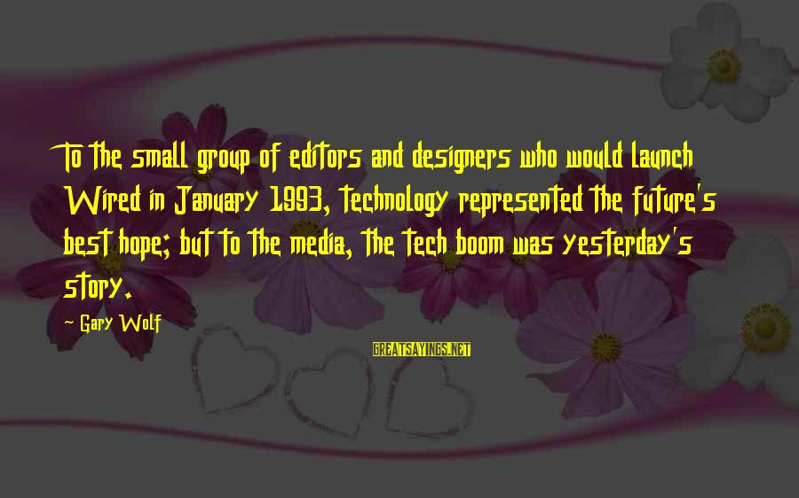 Udaan Sayings By Gary Wolf: To the small group of editors and designers who would launch Wired in January 1993,