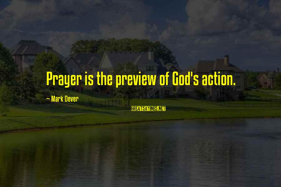 Udaan Sayings By Mark Dever: Prayer is the preview of God's action.