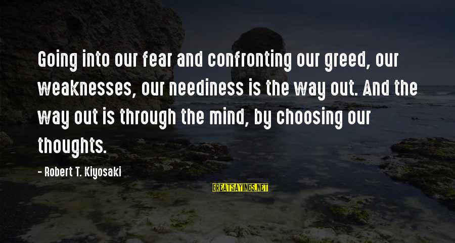 Udaan Sayings By Robert T. Kiyosaki: Going into our fear and confronting our greed, our weaknesses, our neediness is the way
