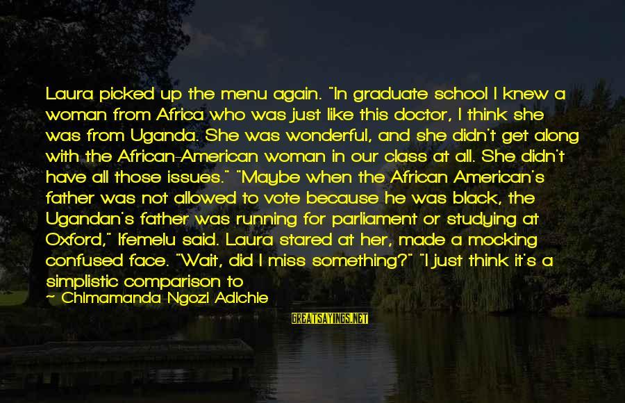 "Ugandan Sayings By Chimamanda Ngozi Adichie: Laura picked up the menu again. ""In graduate school I knew a woman from Africa"