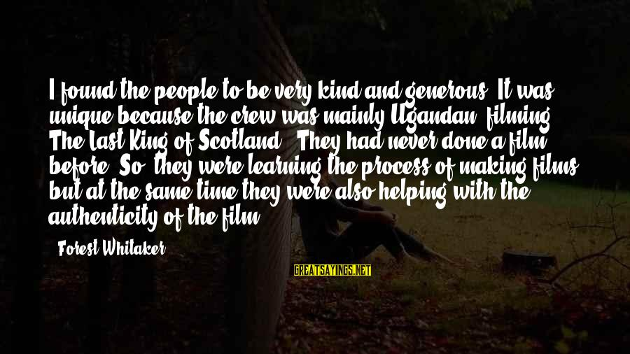 Ugandan Sayings By Forest Whitaker: I found the people to be very kind and generous. It was unique because the
