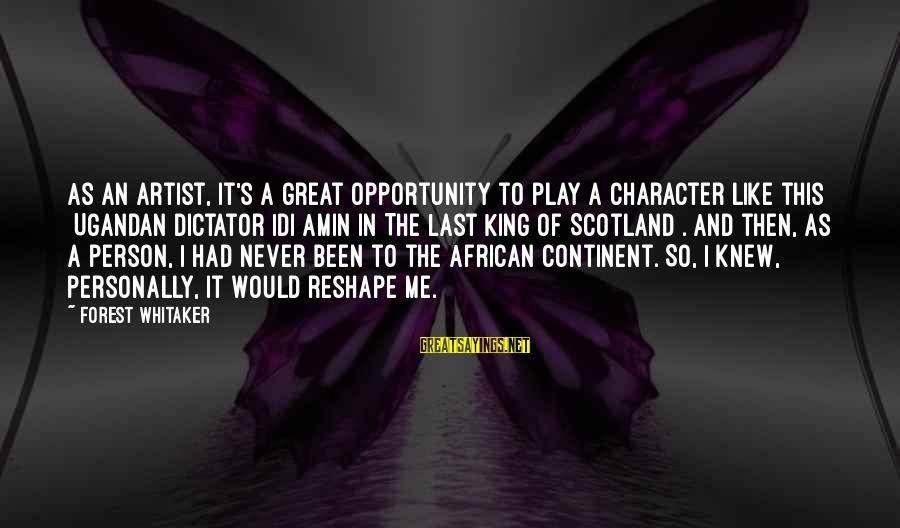 Ugandan Sayings By Forest Whitaker: As an artist, it's a great opportunity to play a character like this [Ugandan dictator
