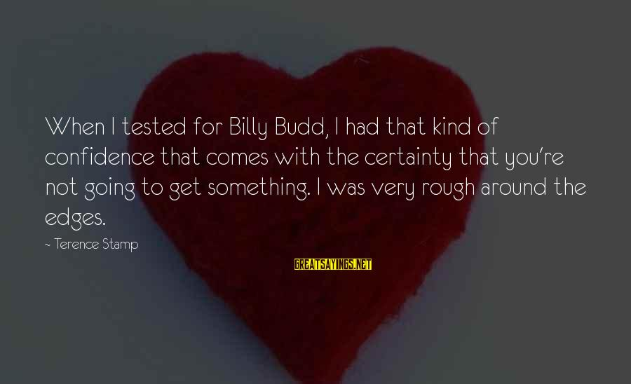 Ugly Selfies Sayings By Terence Stamp: When I tested for Billy Budd, I had that kind of confidence that comes with