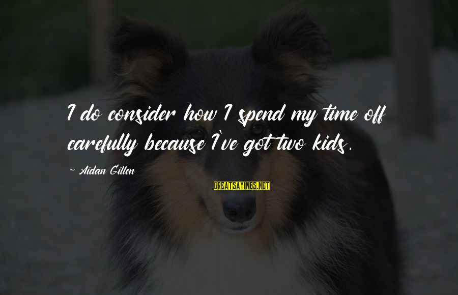 Uk Parcel Sayings By Aidan Gillen: I do consider how I spend my time off carefully because I've got two kids.