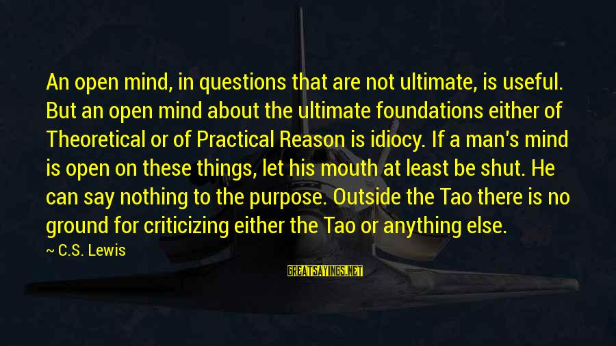 Ultimate Questions Sayings By C.S. Lewis: An open mind, in questions that are not ultimate, is useful. But an open mind