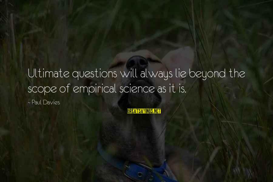 Ultimate Questions Sayings By Paul Davies: Ultimate questions will always lie beyond the scope of empirical science as it is.