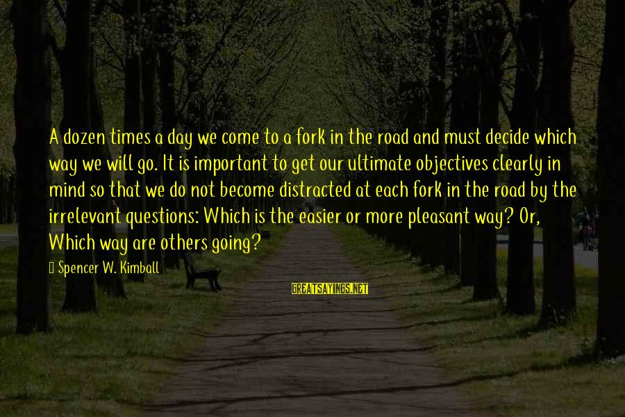 Ultimate Questions Sayings By Spencer W. Kimball: A dozen times a day we come to a fork in the road and must