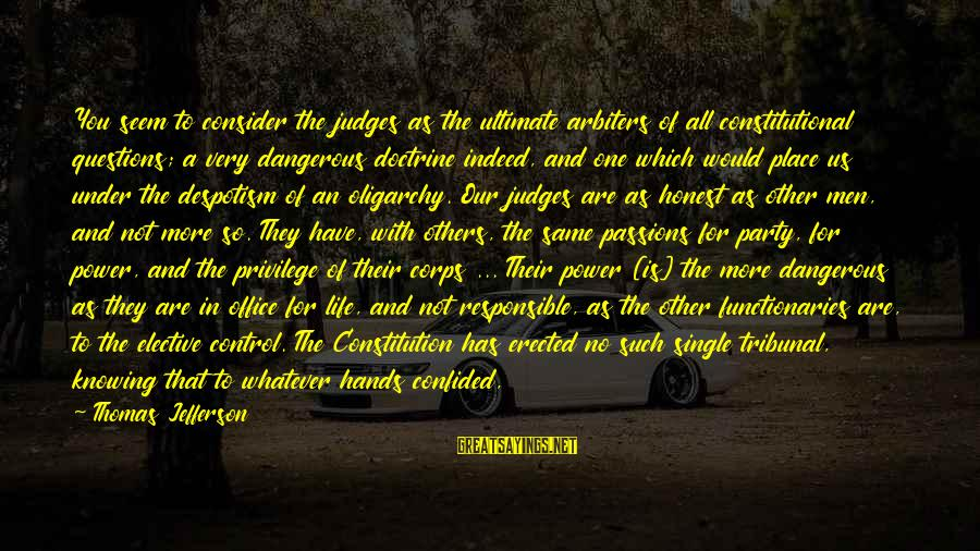 Ultimate Questions Sayings By Thomas Jefferson: You seem to consider the judges as the ultimate arbiters of all constitutional questions; a