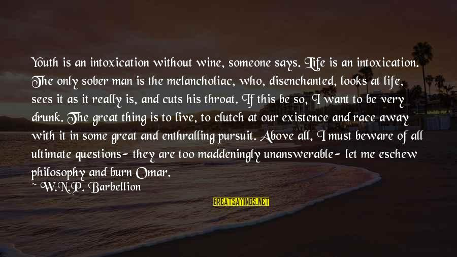 Ultimate Questions Sayings By W.N.P. Barbellion: Youth is an intoxication without wine, someone says. Life is an intoxication. The only sober