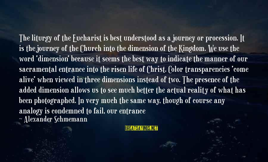 Ultimate Truth Sayings By Alexander Schmemann: The liturgy of the Eucharist is best understood as a journey or procession. It is