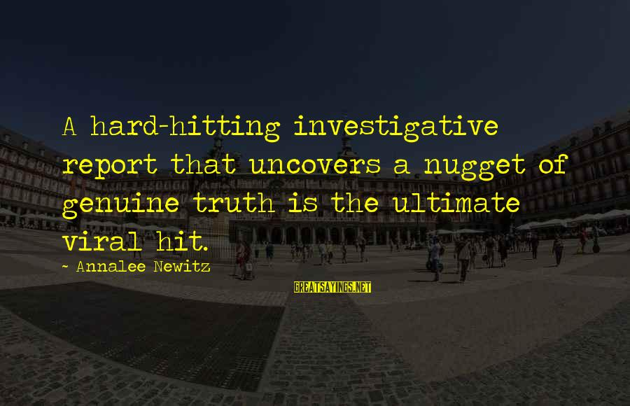 Ultimate Truth Sayings By Annalee Newitz: A hard-hitting investigative report that uncovers a nugget of genuine truth is the ultimate viral