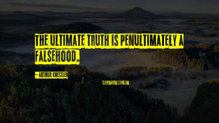 Ultimate Truth Sayings By Arthur Koestler: The ultimate truth is penultimately a falsehood.