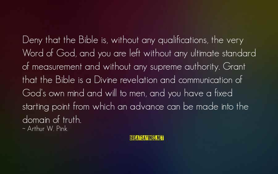 Ultimate Truth Sayings By Arthur W. Pink: Deny that the Bible is, without any qualifications, the very Word of God, and you