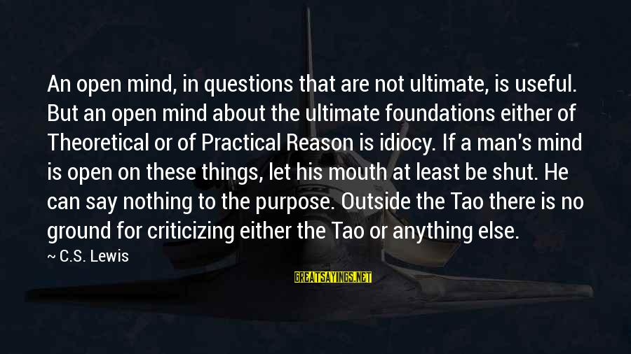 Ultimate Truth Sayings By C.S. Lewis: An open mind, in questions that are not ultimate, is useful. But an open mind