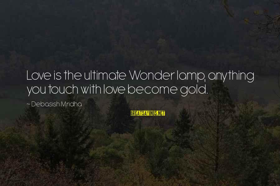 Ultimate Truth Sayings By Debasish Mridha: Love is the ultimate Wonder lamp, anything you touch with love become gold.