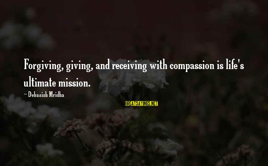 Ultimate Truth Sayings By Debasish Mridha: Forgiving, giving, and receiving with compassion is life's ultimate mission.