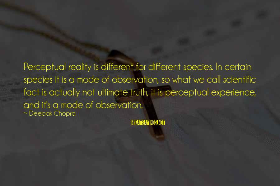 Ultimate Truth Sayings By Deepak Chopra: Perceptual reality is different for different species. In certain species it is a mode of