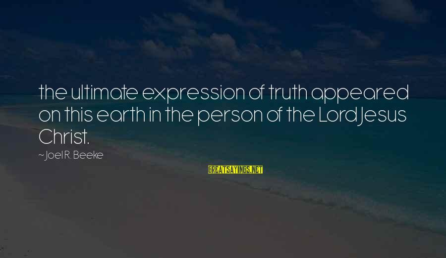 Ultimate Truth Sayings By Joel R. Beeke: the ultimate expression of truth appeared on this earth in the person of the Lord