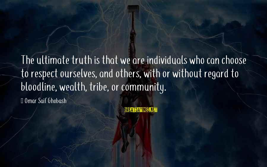 Ultimate Truth Sayings By Omar Saif Ghobash: The ultimate truth is that we are individuals who can choose to respect ourselves, and