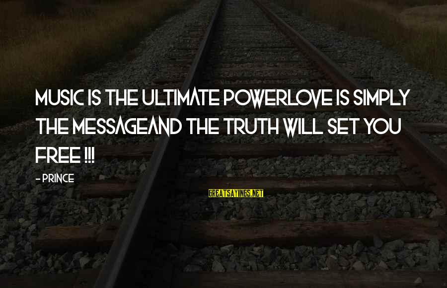 Ultimate Truth Sayings By Prince: MUSIC IS THE ULTIMATE POWERLOVE IS SIMPLY THE MESSAGEAND THE TRUTH WILL SET YOU FREE