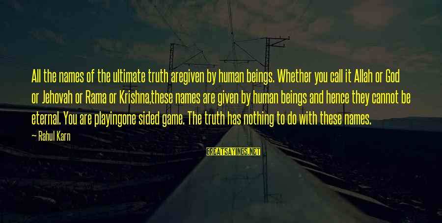 Ultimate Truth Sayings By Rahul Karn: All the names of the ultimate truth aregiven by human beings. Whether you call it