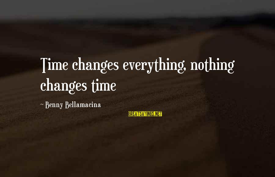 Ultimum Sayings By Benny Bellamacina: Time changes everything, nothing changes time