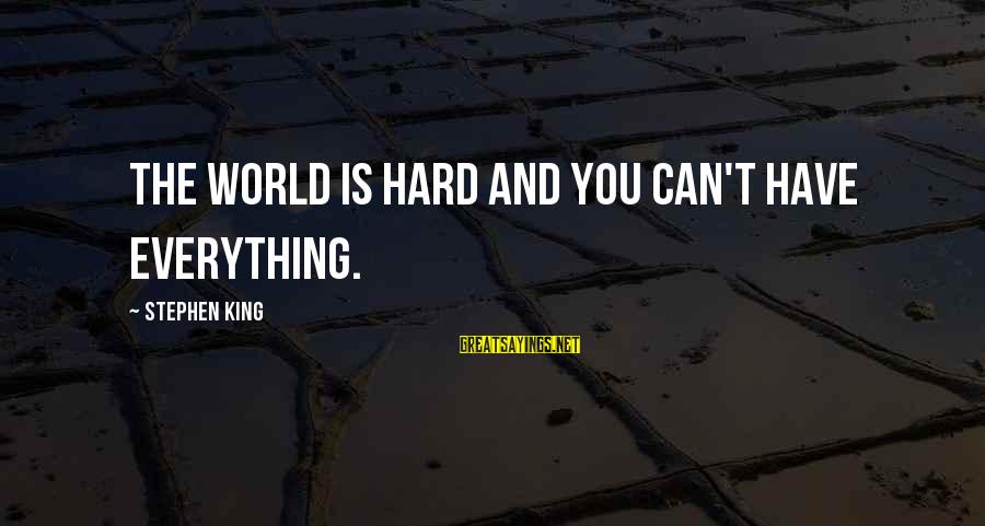Ultimum Sayings By Stephen King: The world is hard and you can't have everything.
