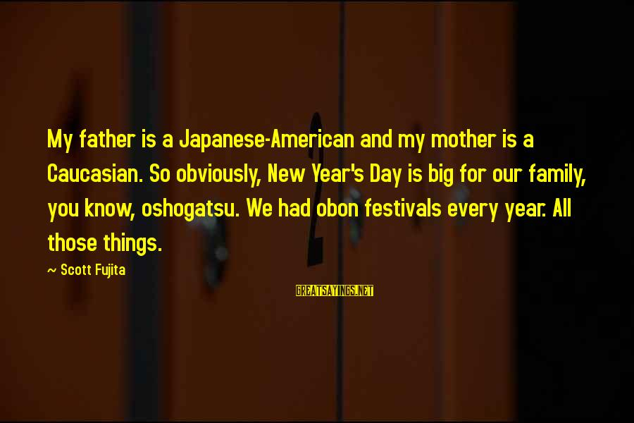 Ultra Lord Sayings By Scott Fujita: My father is a Japanese-American and my mother is a Caucasian. So obviously, New Year's