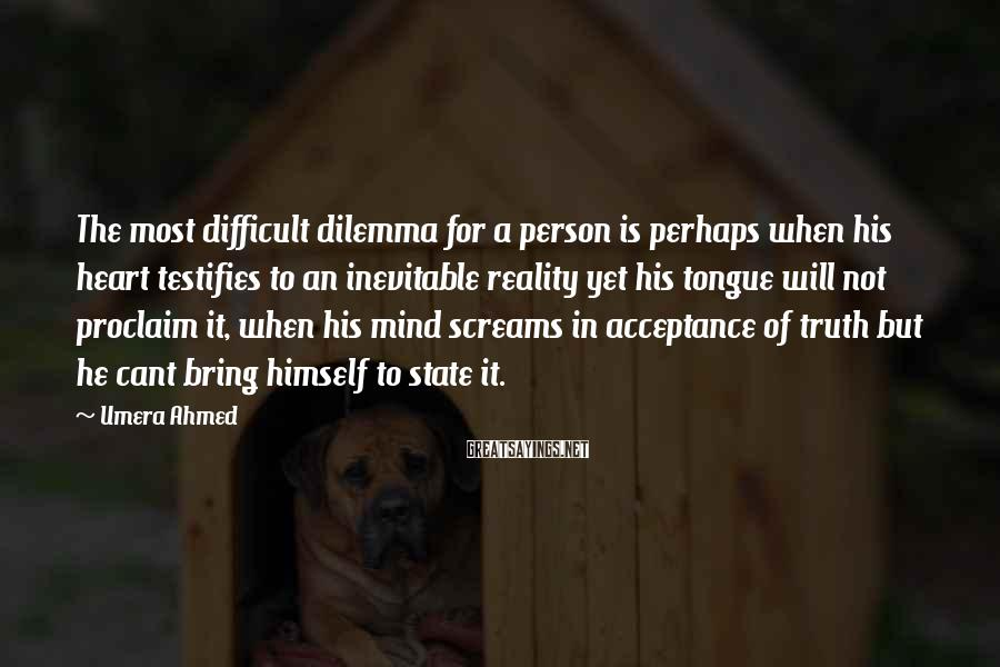 Umera Ahmed Sayings: The most difficult dilemma for a person is perhaps when his heart testifies to an