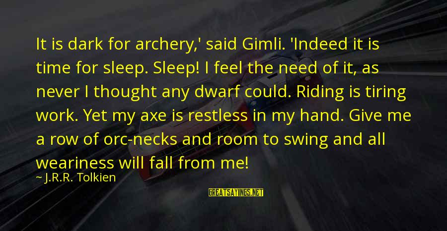 Ummagumma Sayings By J.R.R. Tolkien: It is dark for archery,' said Gimli. 'Indeed it is time for sleep. Sleep! I