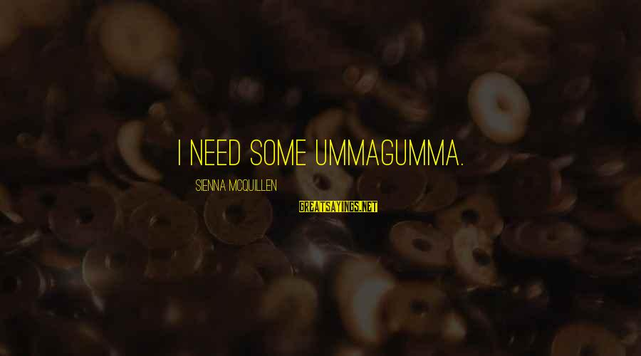 Ummagumma Sayings By Sienna McQuillen: I need some Ummagumma.