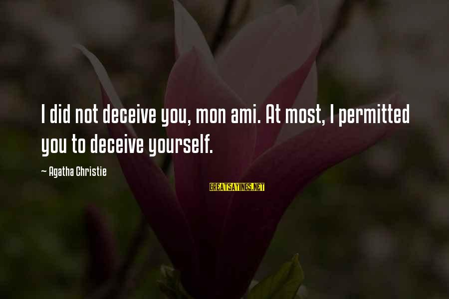 Un Ami Sayings By Agatha Christie: I did not deceive you, mon ami. At most, I permitted you to deceive yourself.