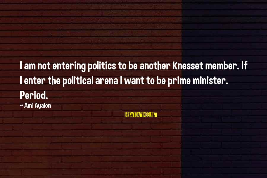 Un Ami Sayings By Ami Ayalon: I am not entering politics to be another Knesset member. If I enter the political
