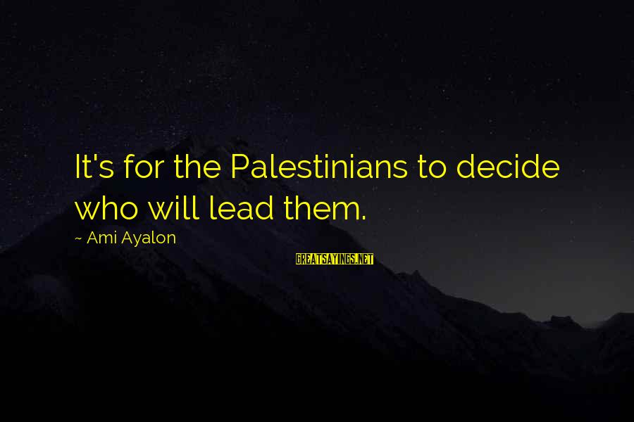 Un Ami Sayings By Ami Ayalon: It's for the Palestinians to decide who will lead them.