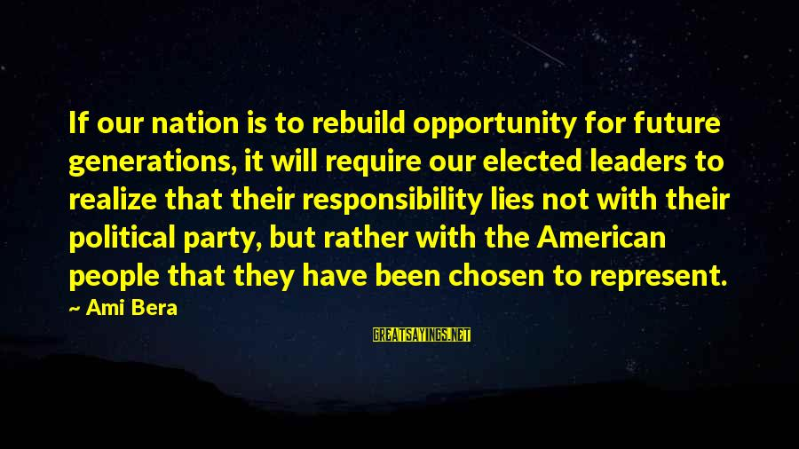 Un Ami Sayings By Ami Bera: If our nation is to rebuild opportunity for future generations, it will require our elected