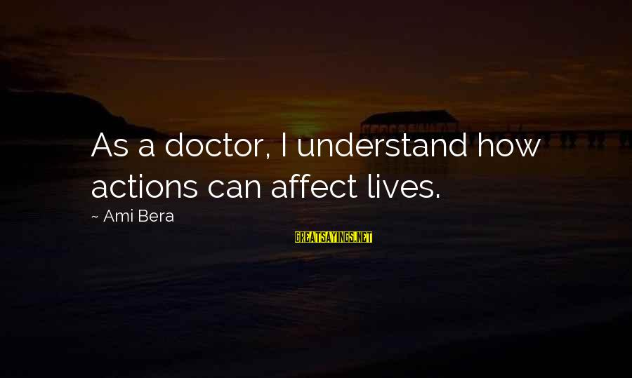 Un Ami Sayings By Ami Bera: As a doctor, I understand how actions can affect lives.