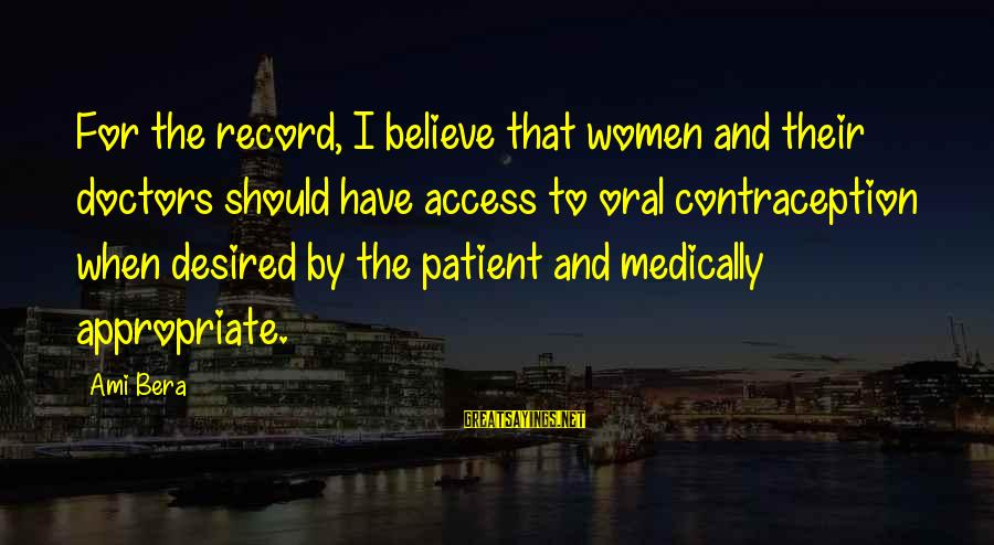 Un Ami Sayings By Ami Bera: For the record, I believe that women and their doctors should have access to oral