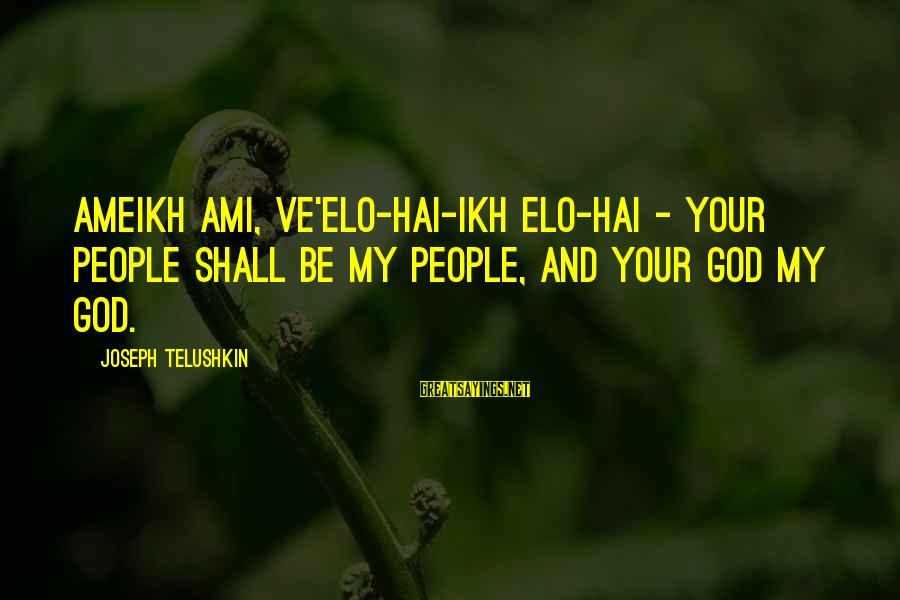 Un Ami Sayings By Joseph Telushkin: Ameikh ami, ve'Elo-hai-ikh Elo-hai - Your people shall be my people, and your God my