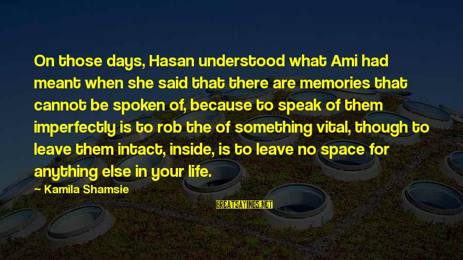 Un Ami Sayings By Kamila Shamsie: On those days, Hasan understood what Ami had meant when she said that there are