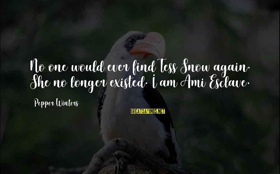 Un Ami Sayings By Pepper Winters: No one would ever find Tess Snow again. She no longer existed. I am Ami
