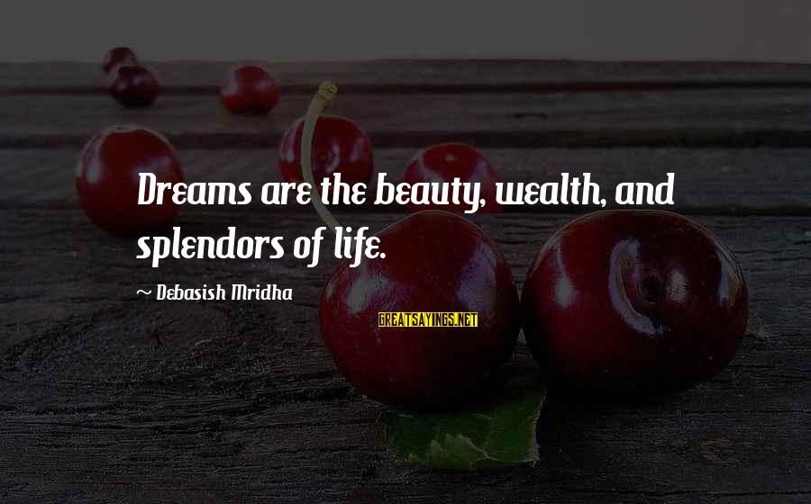 Unappreciative Person Sayings By Debasish Mridha: Dreams are the beauty, wealth, and splendors of life.