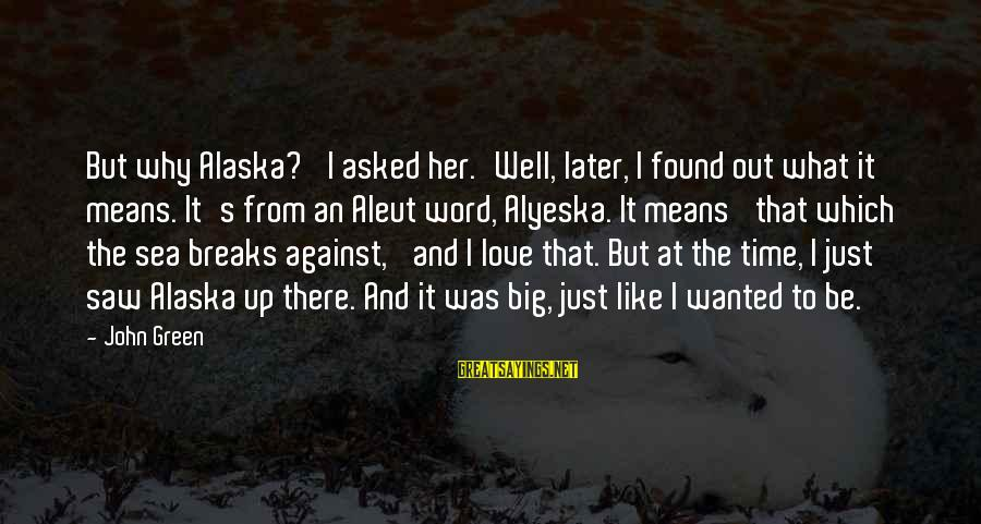 Unbearable Lightness Of Being Kitsch Sayings By John Green: But why Alaska?' I asked her.'Well, later, I found out what it means. It's from
