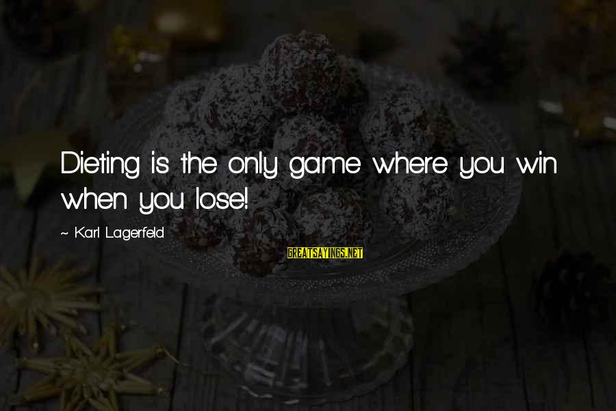 Unbelivably Sayings By Karl Lagerfeld: Dieting is the only game where you win when you lose!