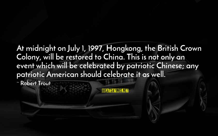 Unbelivably Sayings By Robert Trout: At midnight on July 1, 1997, Hongkong, the British Crown Colony, will be restored to