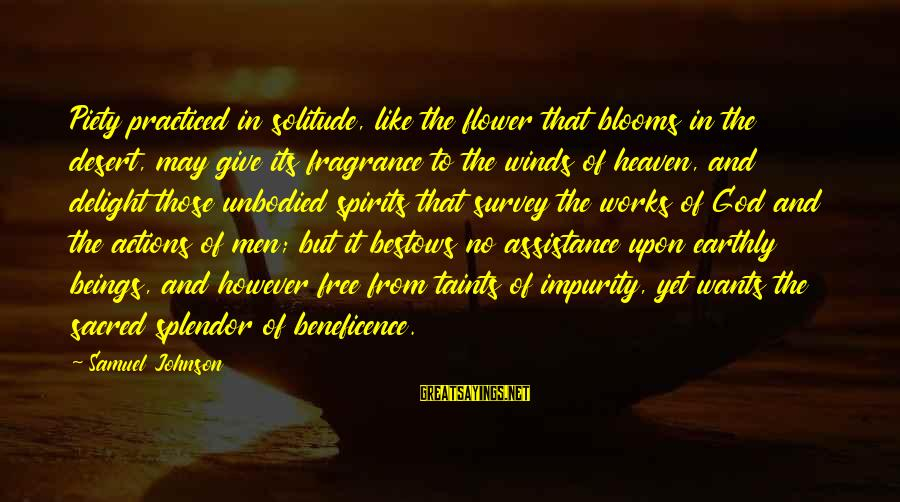 Unbodied Sayings By Samuel Johnson: Piety practiced in solitude, like the flower that blooms in the desert, may give its