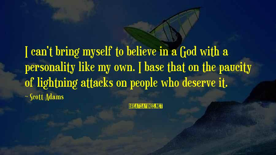 Unbodied Sayings By Scott Adams: I can't bring myself to believe in a God with a personality like my own.